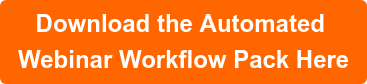 Download the Automated  Webinar Workflow Pack Here